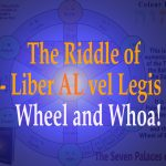 The Riddle of Liber Al vel Legis – Wheel and Whoa!